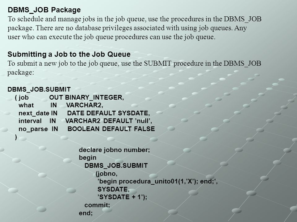 user who can execute the job queue procedures can use the job queue.