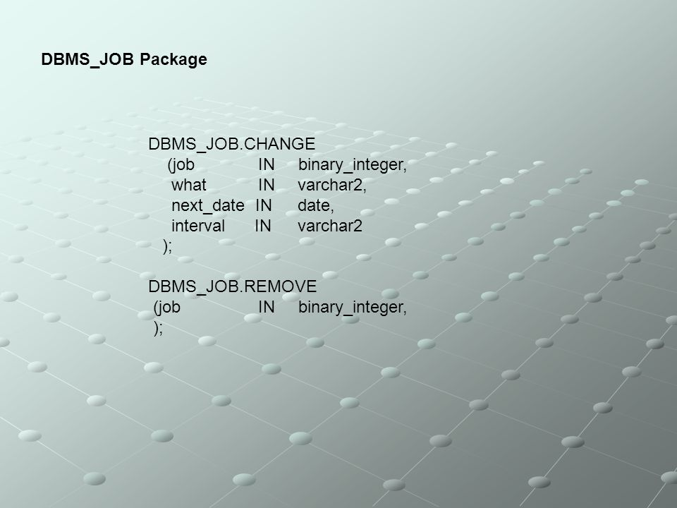 DBMS_JOB Package DBMS_JOB.CHANGE. (job IN binary_integer, what IN varchar2,