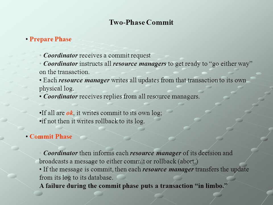 Two-Phase Commit • Prepare Phase Coordinator receives a commit request
