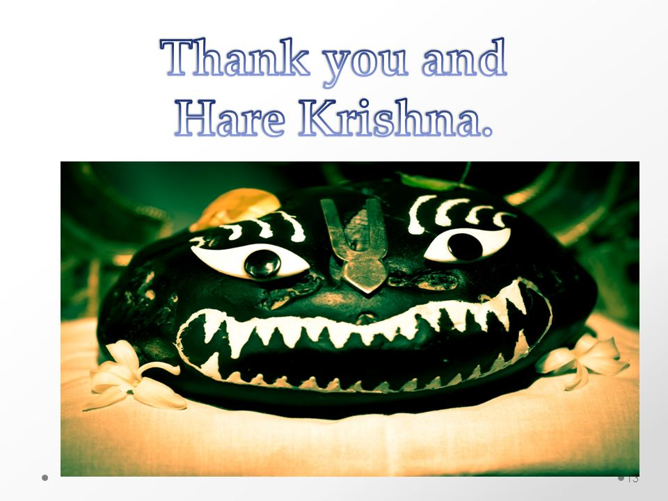 Thank you and Hare Krishna.