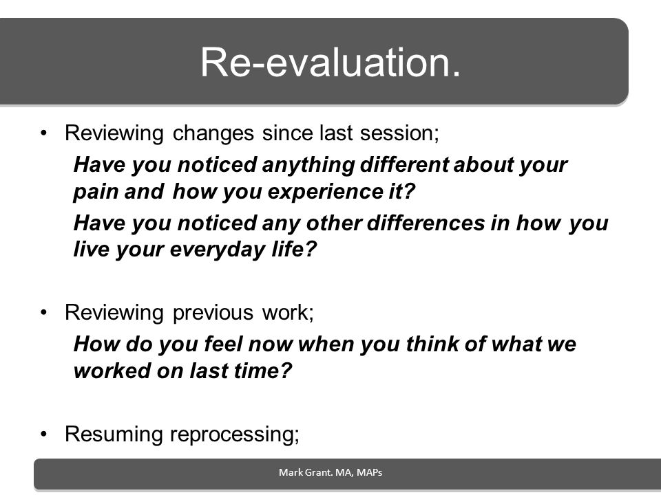 Re-evaluation. Reviewing changes since last session;