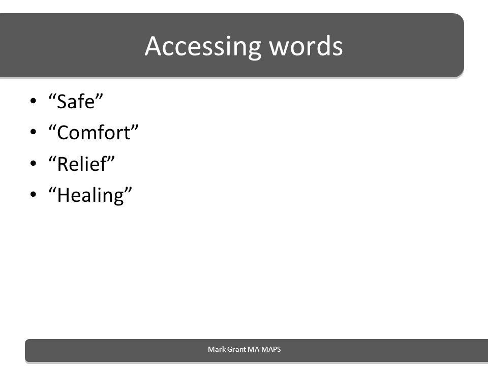 Accessing words Safe Comfort Relief Healing Mark Grant MA MAPS