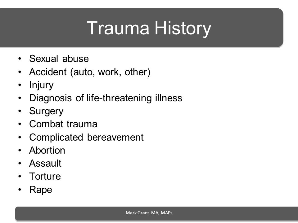 Trauma History Sexual abuse Accident (auto, work, other) Injury