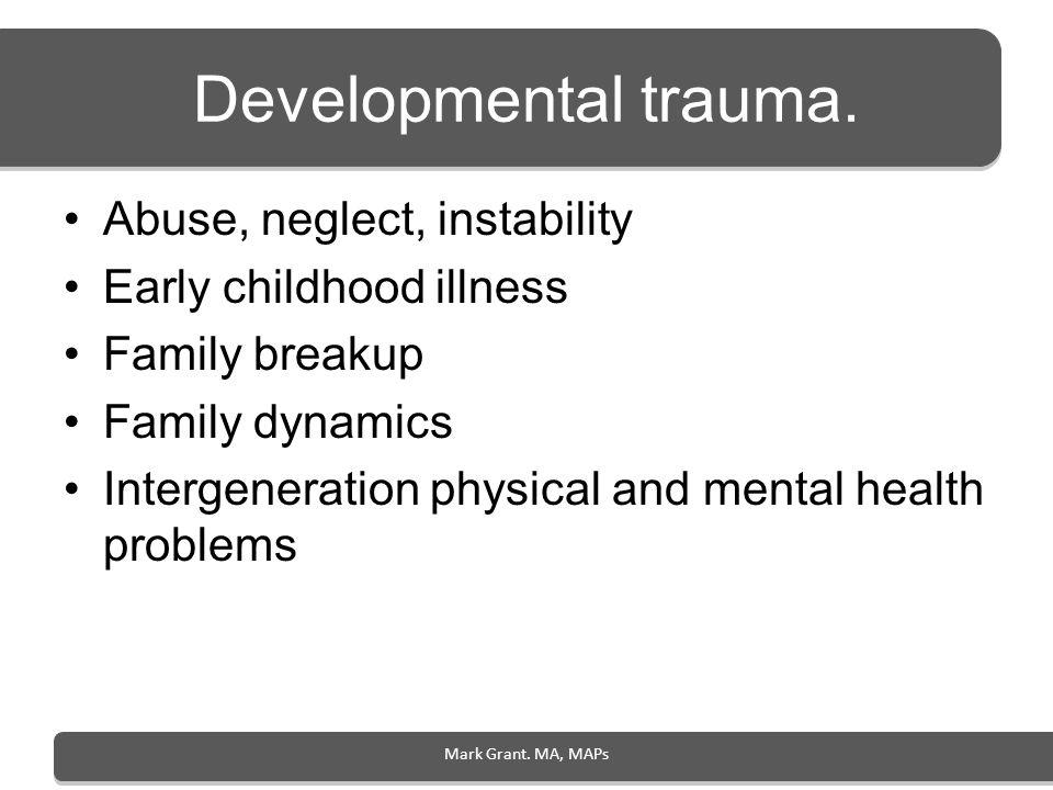 Developmental trauma. Abuse, neglect, instability