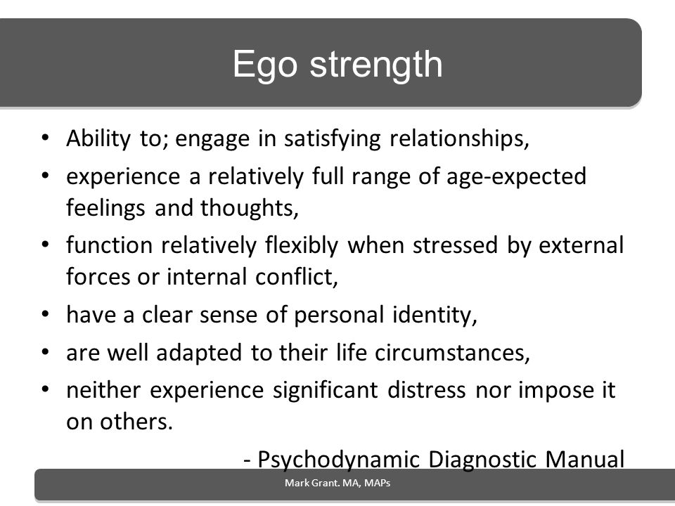 Ego strength Ability to; engage in satisfying relationships,
