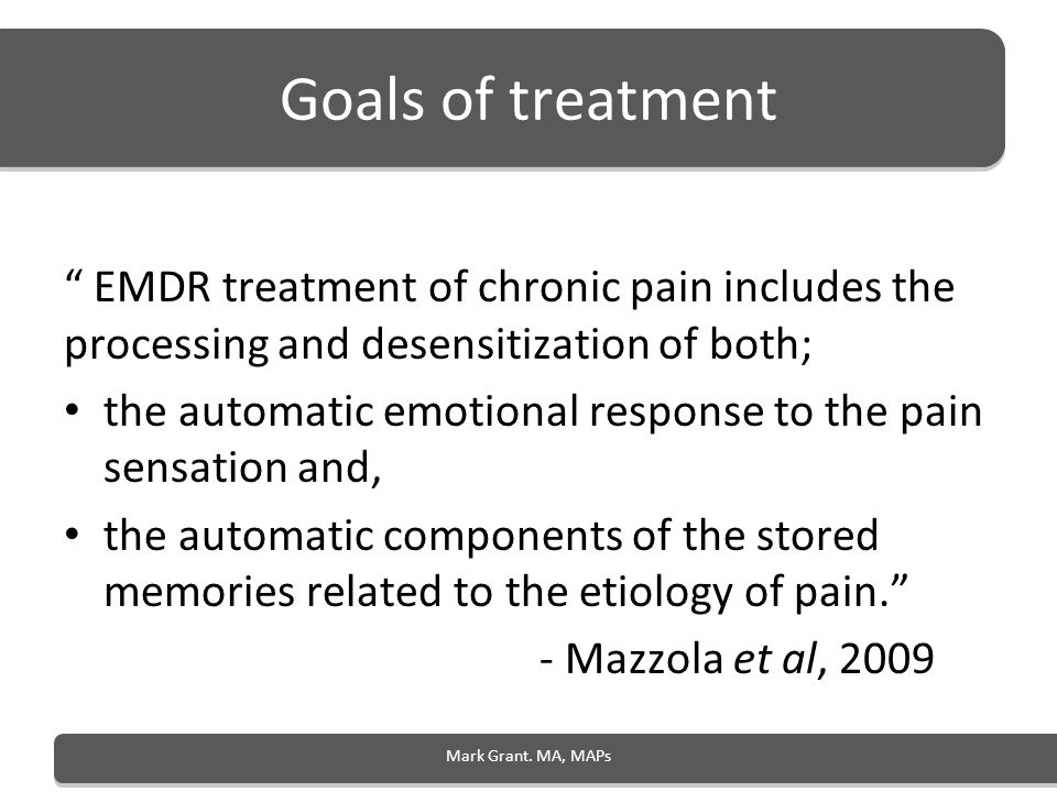Goals of treatment EMDR treatment of chronic pain includes the processing and desensitization of both;