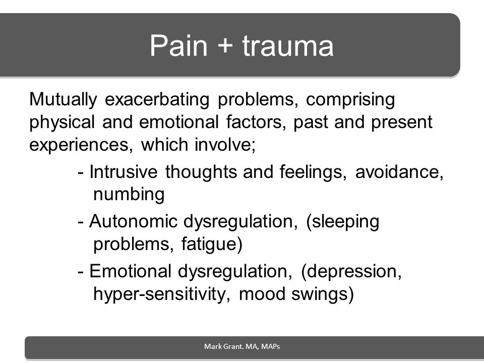 Pain + trauma Mutually exacerbating problems, comprising physical and emotional factors, past and present experiences, which involve;