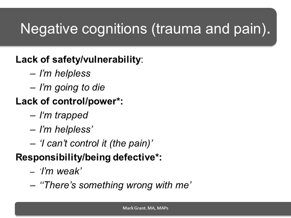 Negative cognitions (trauma and pain).