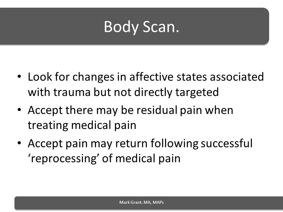 Body Scan. Look for changes in affective states associated with trauma but not directly targeted.
