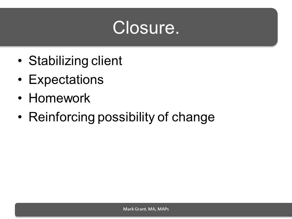 Closure. Stabilizing client Expectations Homework