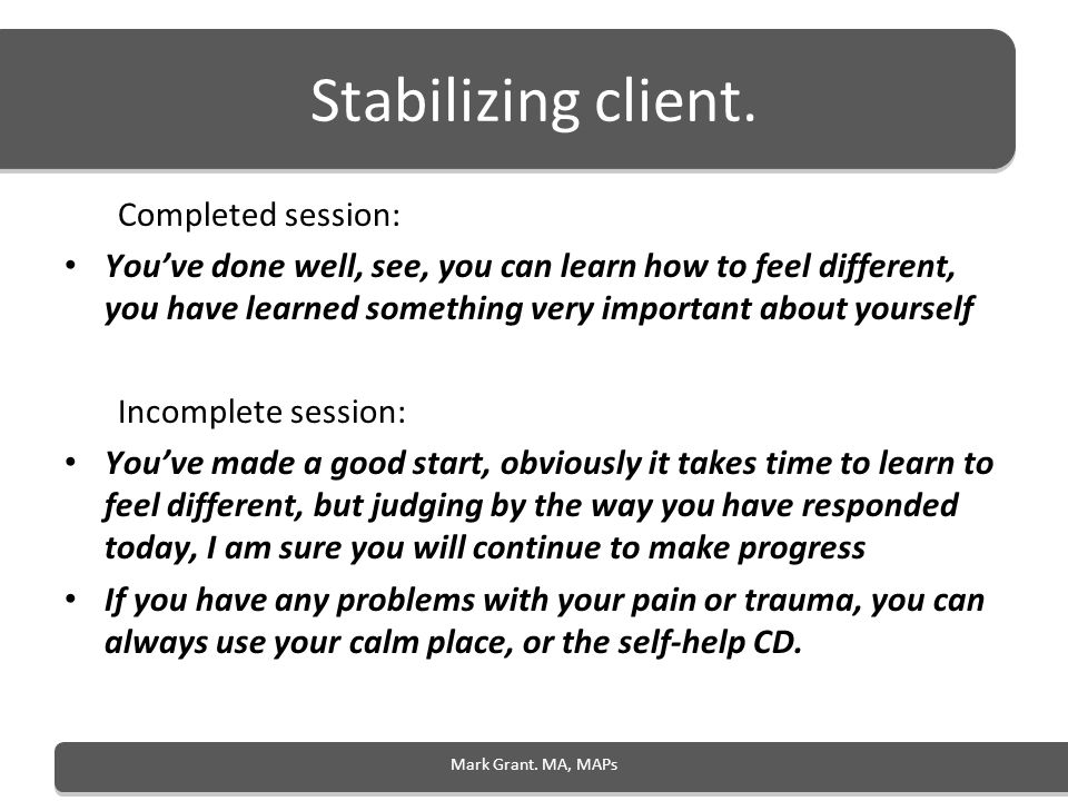 Stabilizing client. Completed session: