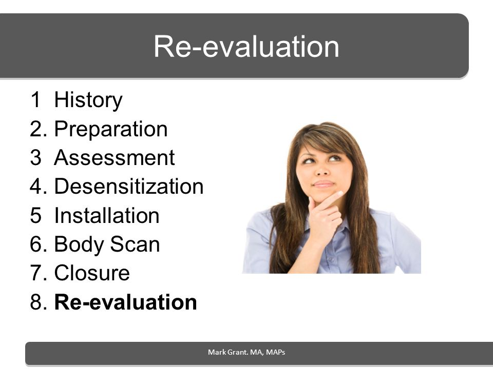Re-evaluation 1 History 2. Preparation 3 Assessment 4. Desensitization