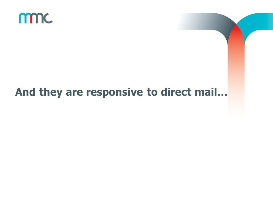 And they are responsive to direct mail…