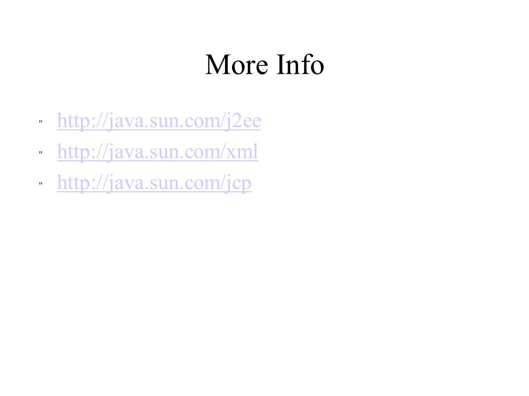 More Info http://java.sun.com/j2ee http://java.sun.com/xml