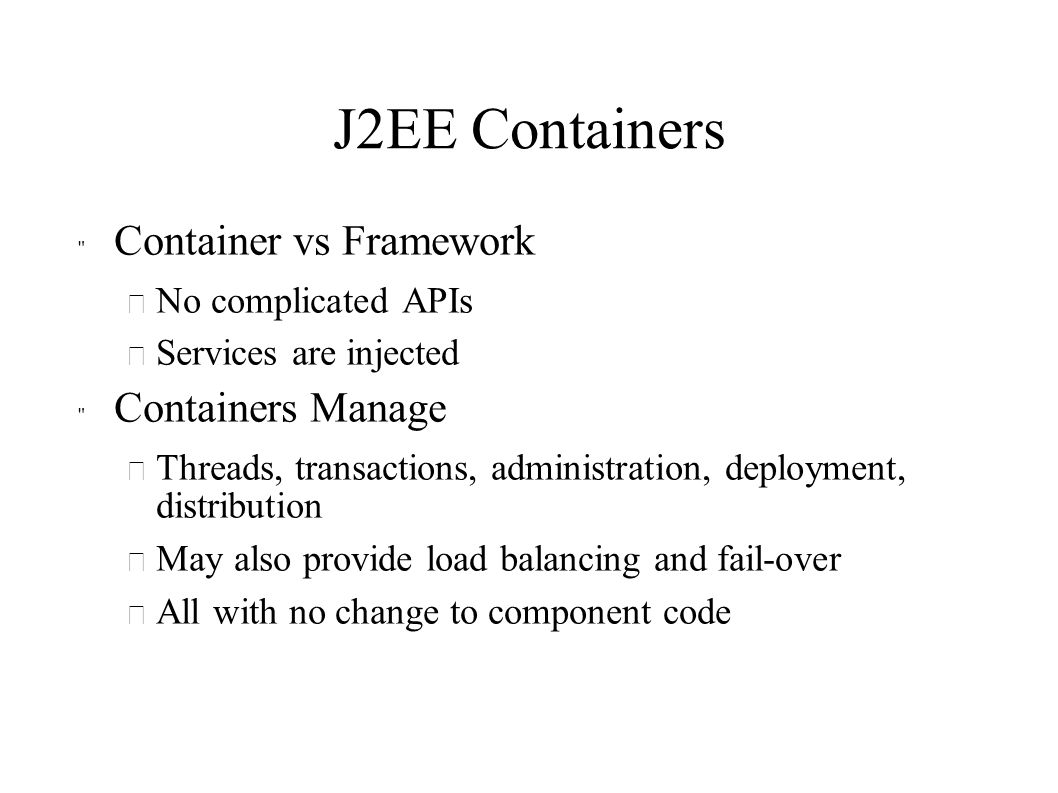 J2EE Containers Container vs Framework Containers Manage