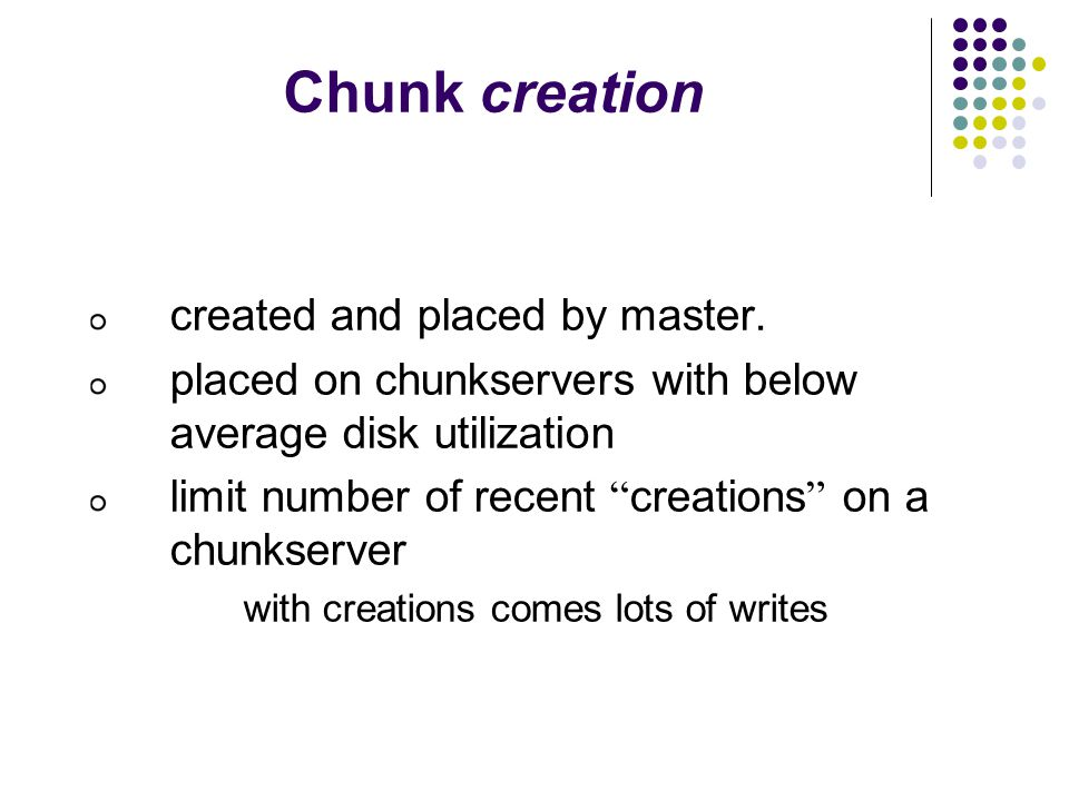 Chunk creation created and placed by master.