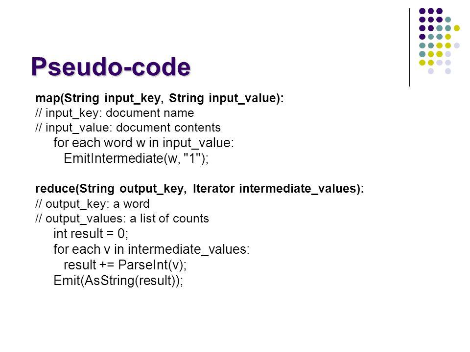 Pseudo-code for each word w in input_value: EmitIntermediate(w, 1 );