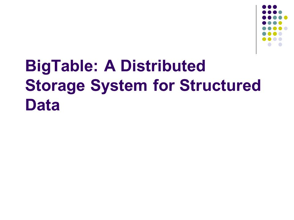 BigTable: A Distributed Storage System for Structured Data