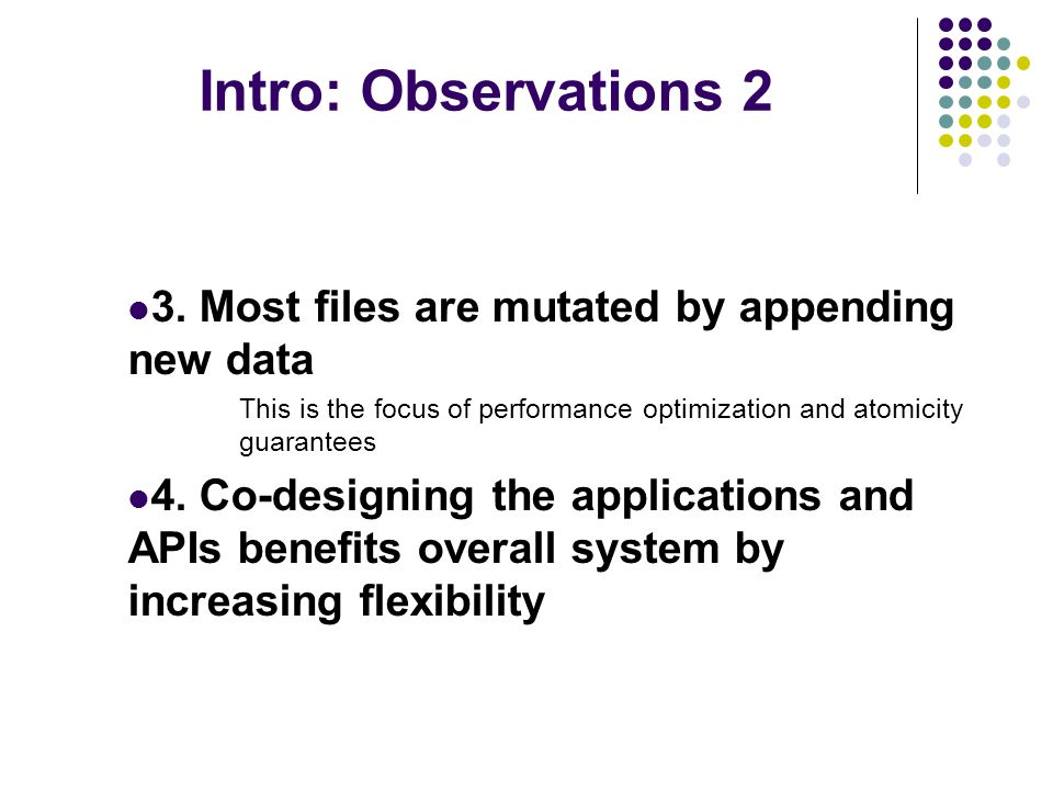 Intro: Observations 2 3. Most files are mutated by appending new data