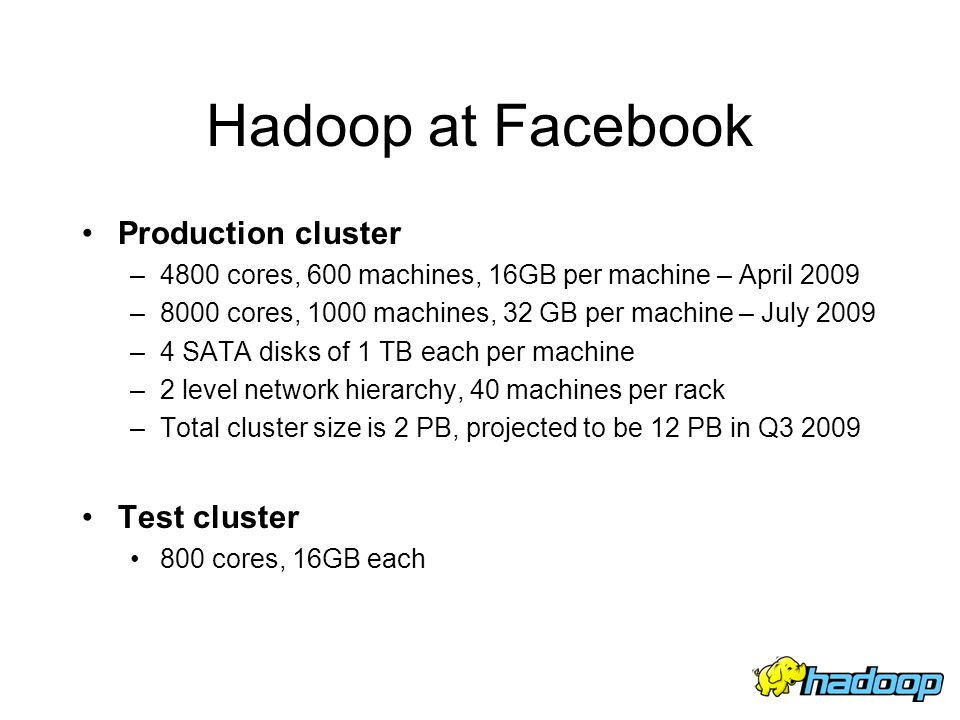Hadoop at Facebook Production cluster Test cluster