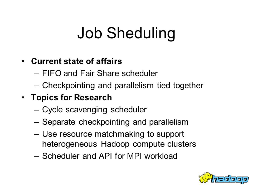 Job Sheduling Current state of affairs FIFO and Fair Share scheduler
