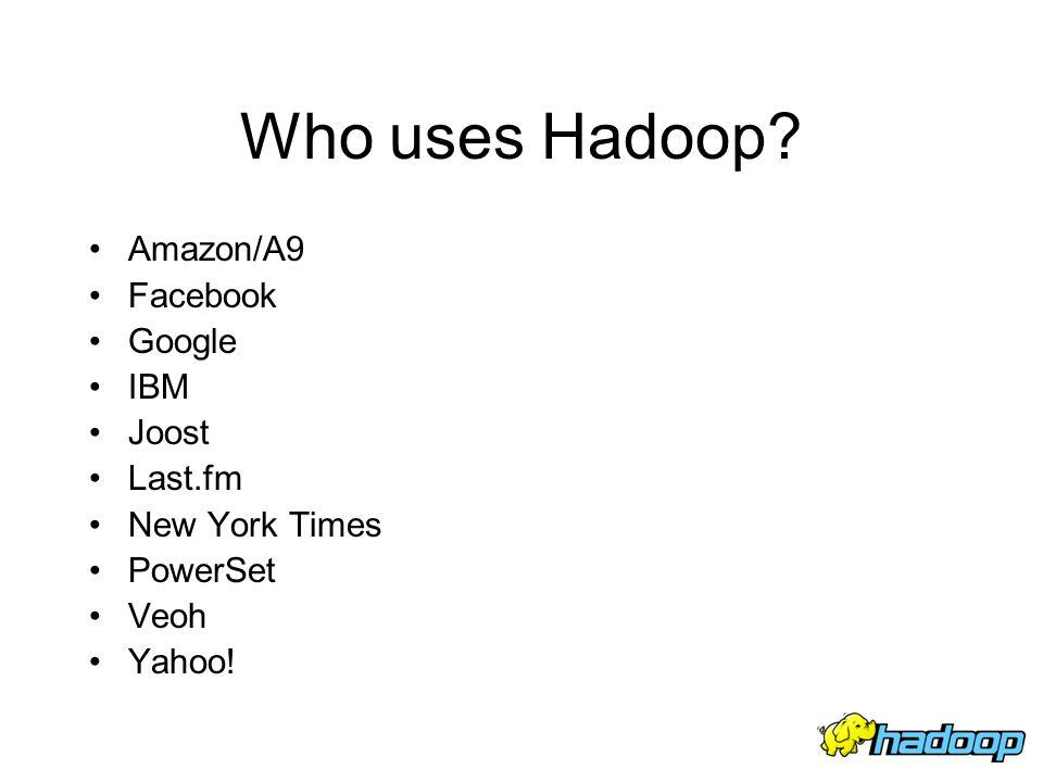 Who uses Hadoop Amazon/A9 Facebook Google IBM Joost Last.fm