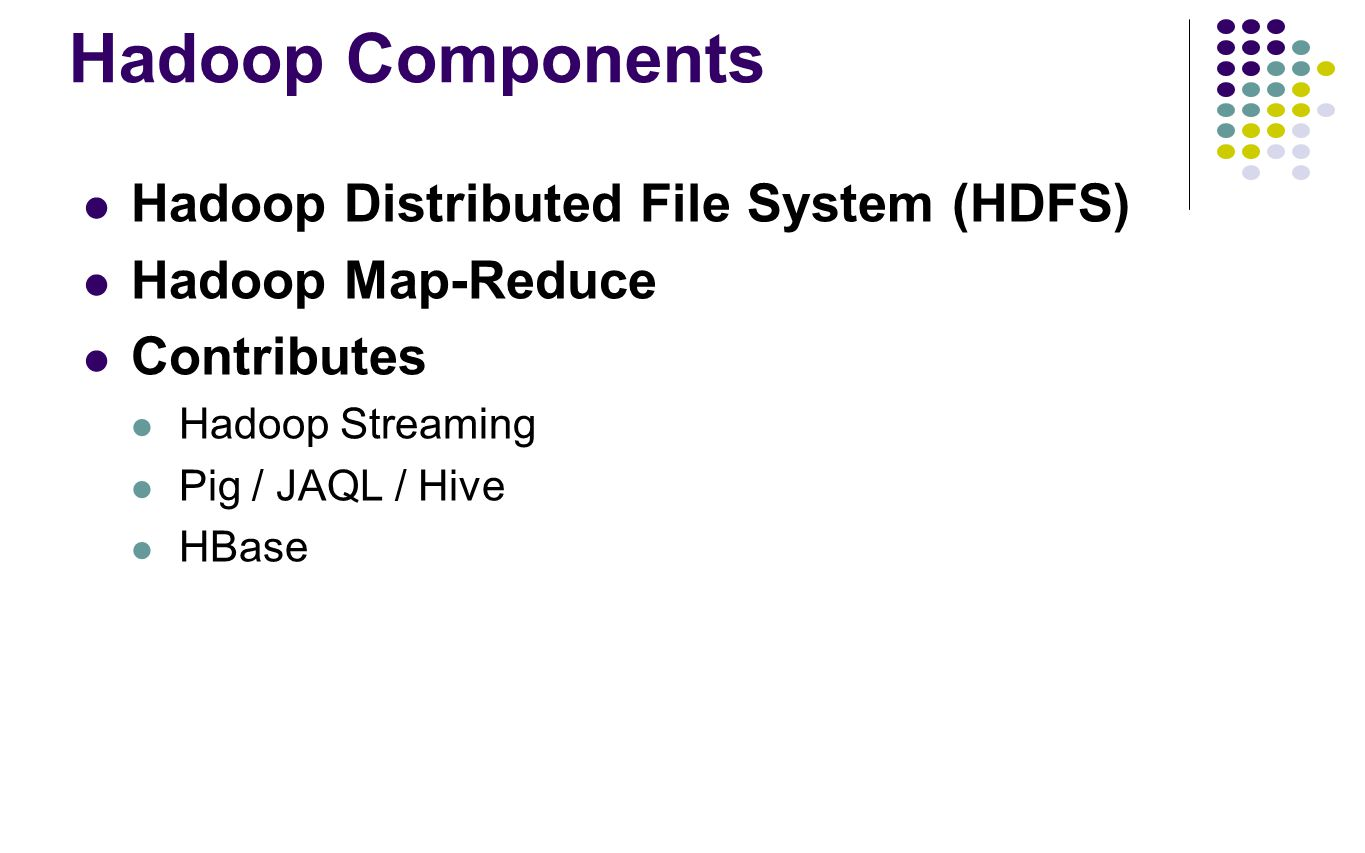 Hadoop Components Hadoop Distributed File System (HDFS)
