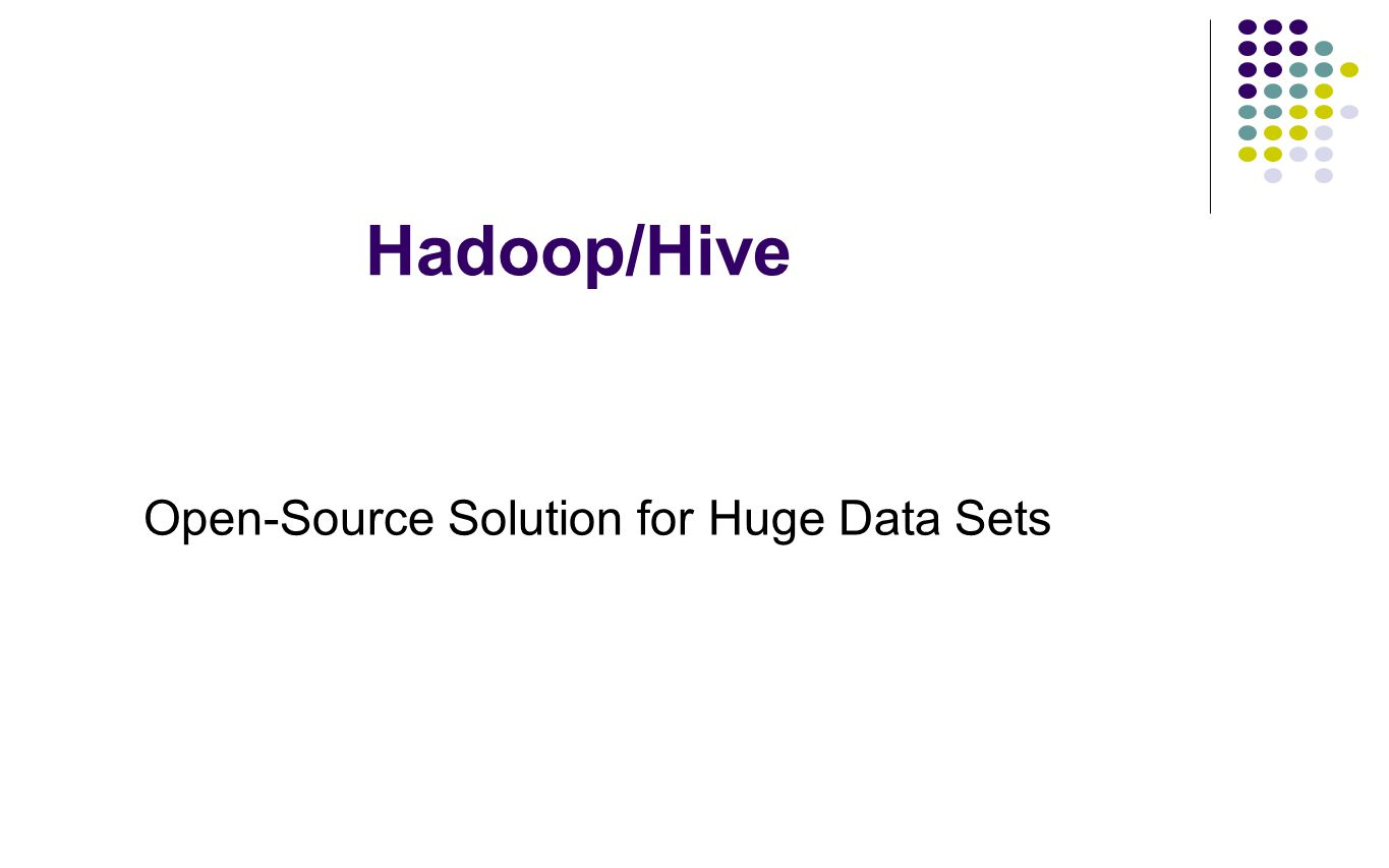 Hadoop/Hive Open-Source Solution for Huge Data Sets