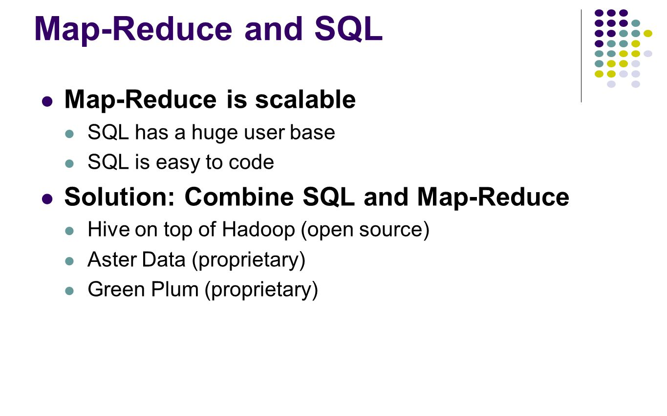Map-Reduce and SQL Map-Reduce is scalable