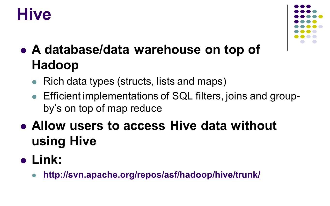 Hive A database/data warehouse on top of Hadoop