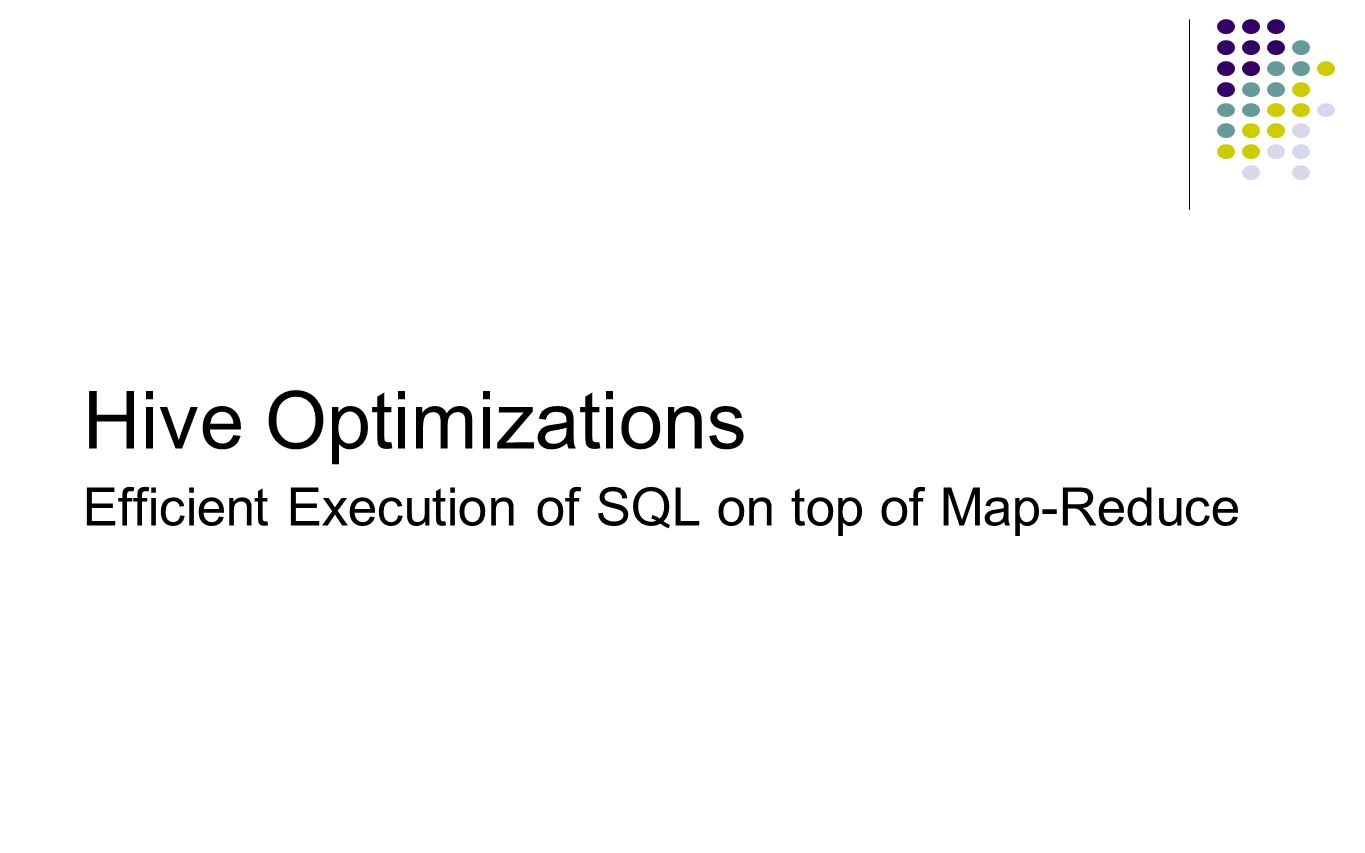 Hive Optimizations Efficient Execution of SQL on top of Map-Reduce 41