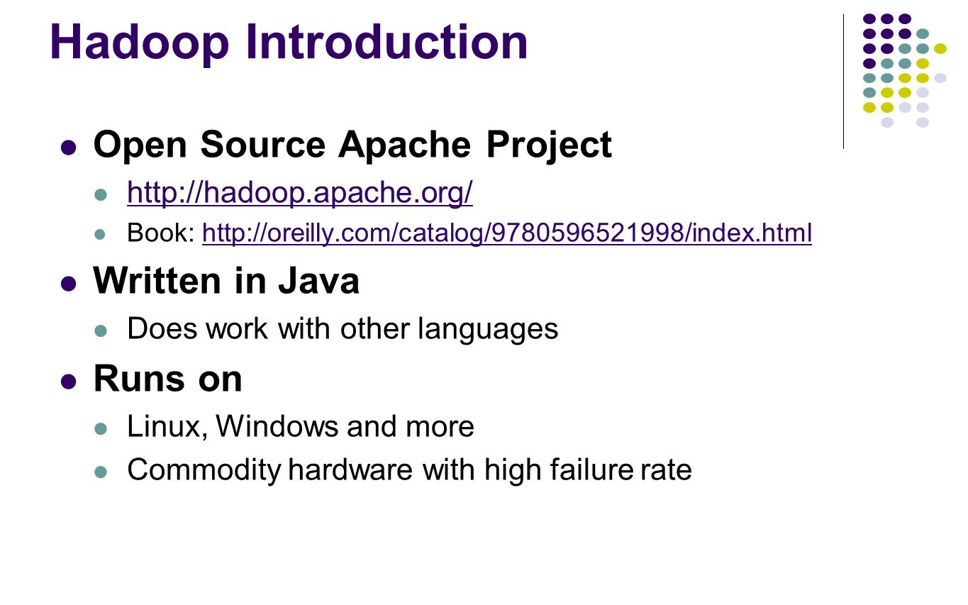Hadoop Introduction Open Source Apache Project Written in Java Runs on