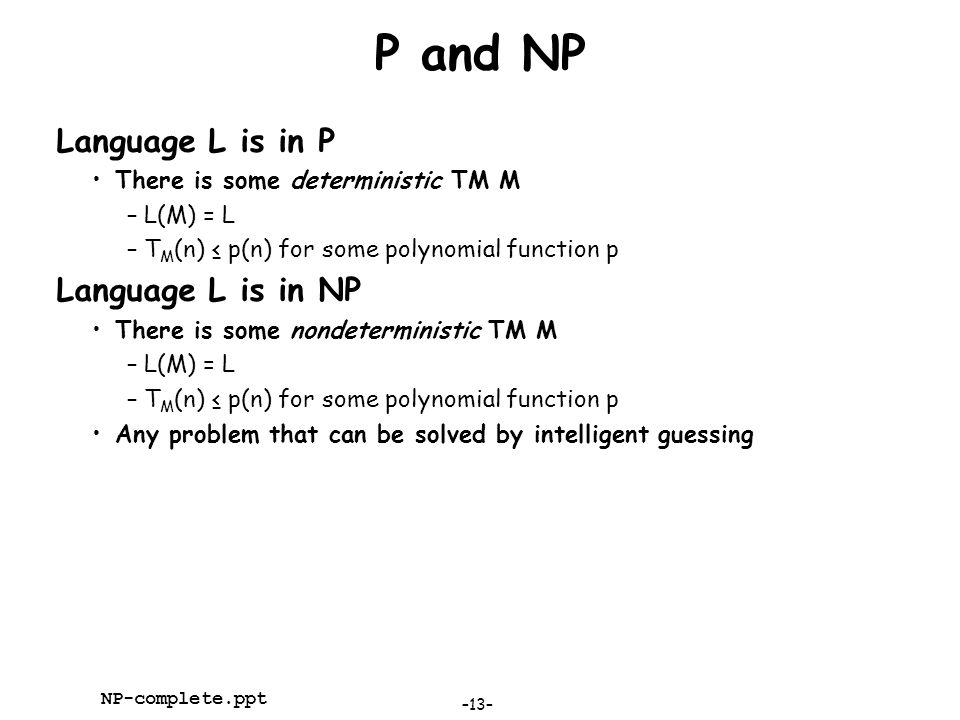 P and NP Language L is in P Language L is in NP