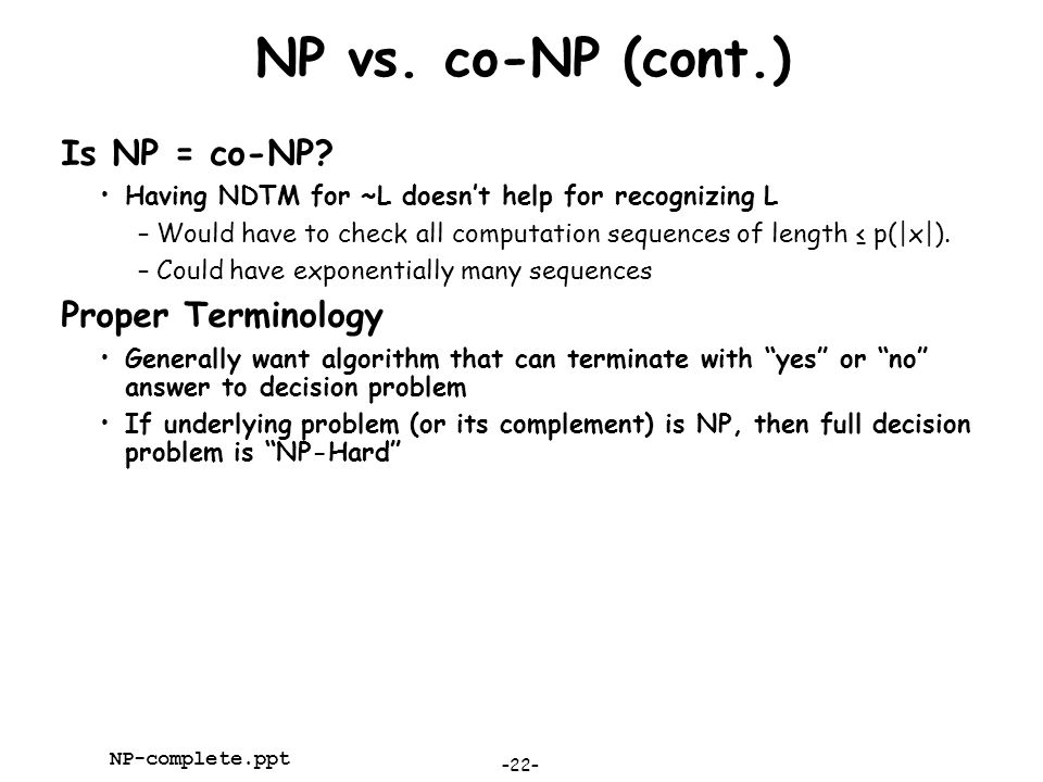 NP vs. co-NP (cont.) Is NP = co-NP Proper Terminology