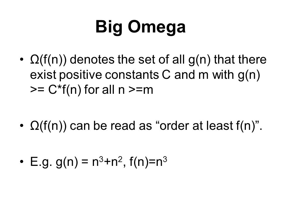 Big Omega Ω(f(n)) denotes the set of all g(n) that there exist positive constants C and m with g(n) >= C*f(n) for all n >=m.