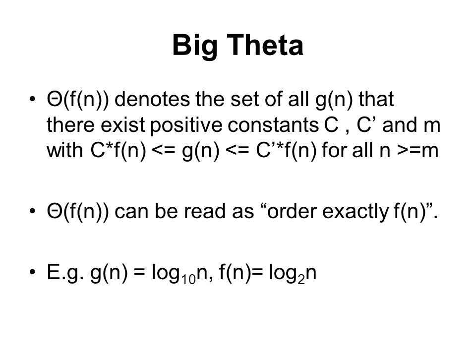 Big Theta Θ(f(n)) denotes the set of all g(n) that there exist positive constants C , C' and m with C*f(n) <= g(n) <= C'*f(n) for all n >=m.