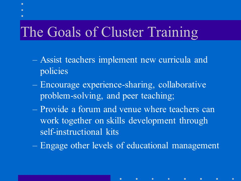 The Goals of Cluster Training