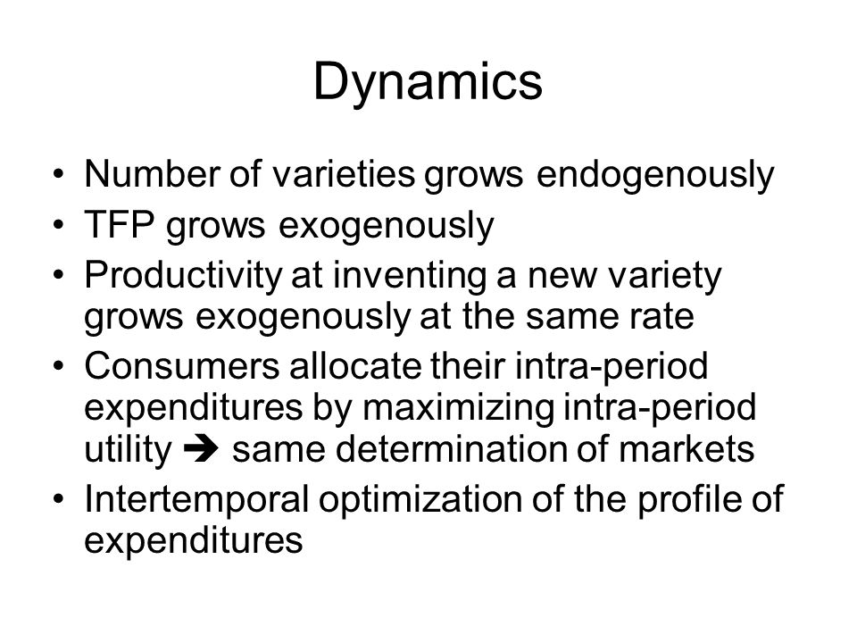 Dynamics Number of varieties grows endogenously TFP grows exogenously
