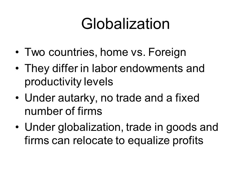 Globalization Two countries, home vs. Foreign