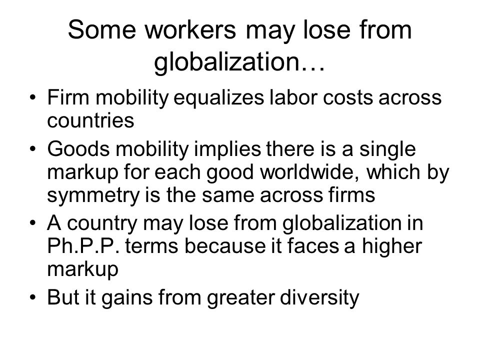 Some workers may lose from globalization…