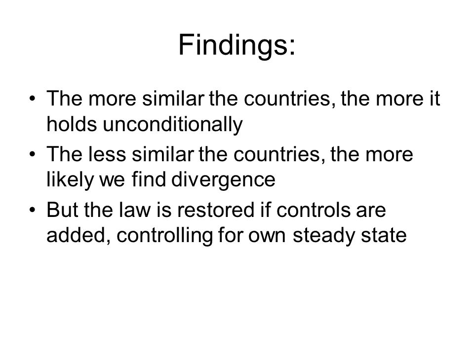 Findings: The more similar the countries, the more it holds unconditionally. The less similar the countries, the more likely we find divergence.
