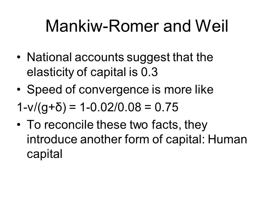Mankiw-Romer and Weil National accounts suggest that the elasticity of capital is 0.3. Speed of convergence is more like.