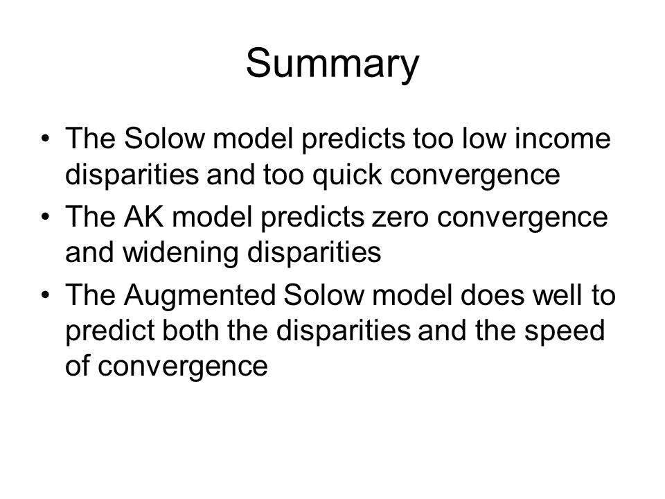 Summary The Solow model predicts too low income disparities and too quick convergence.