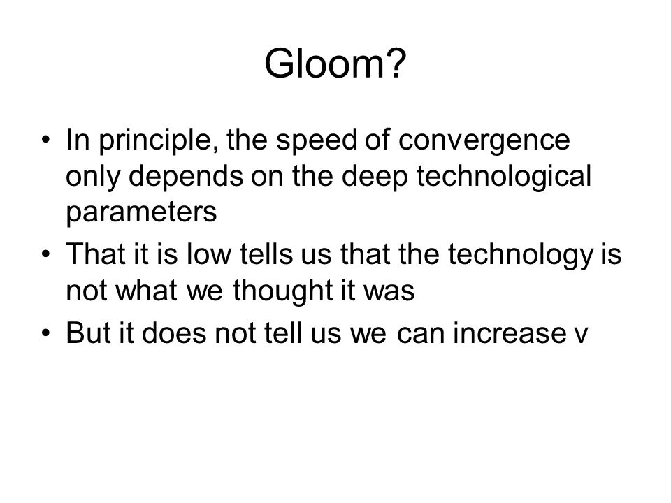 Gloom In principle, the speed of convergence only depends on the deep technological parameters.