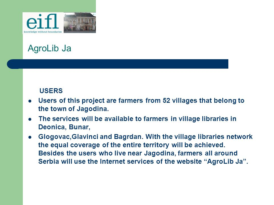 AgroLib Ja USERS. Users of this project are farmers from 52 villages that belong to the town of Jagodina.