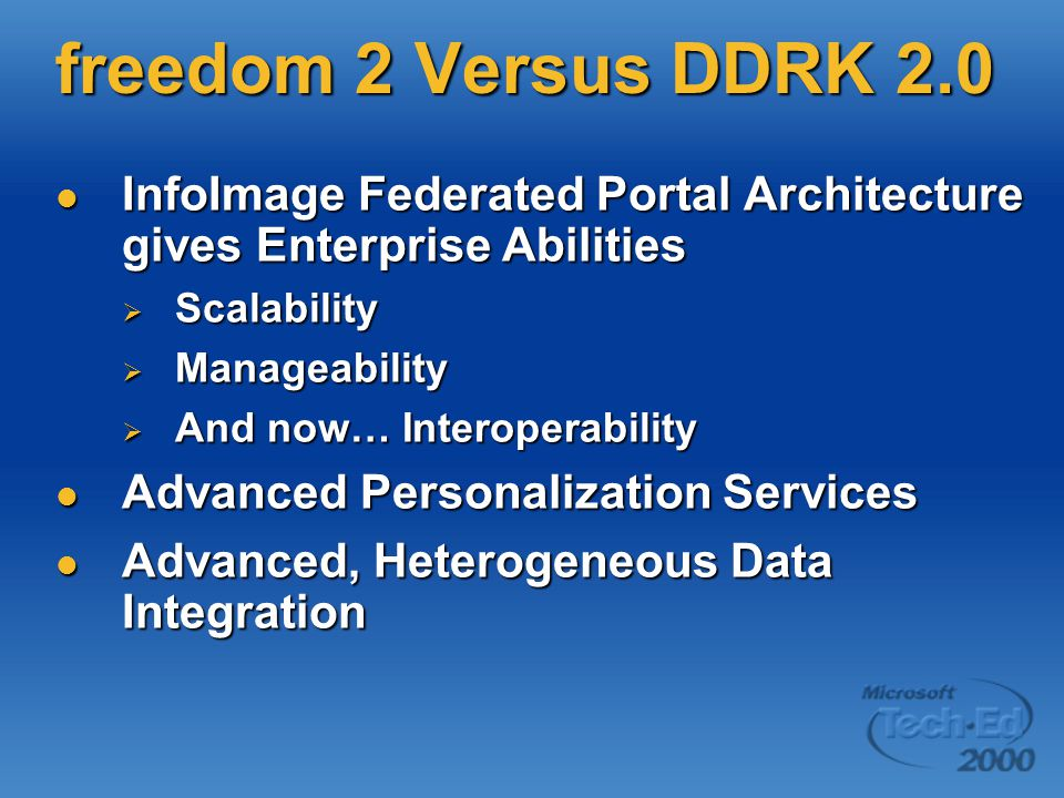 freedom 2 Versus DDRK 2.0 InfoImage Federated Portal Architecture gives Enterprise Abilities. Scalability.