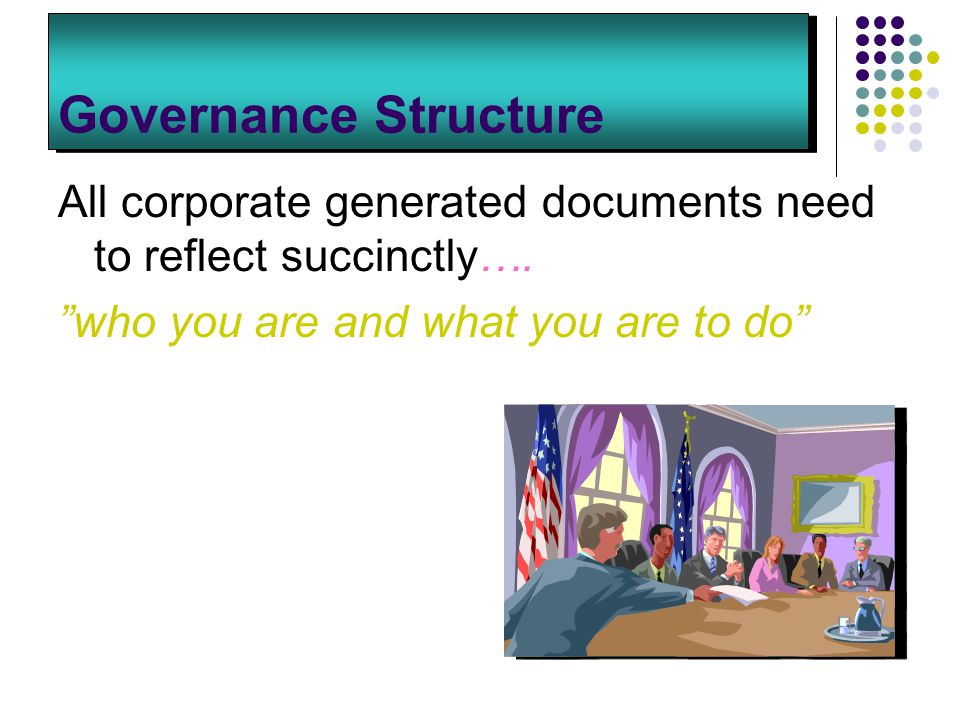 Governance Structure All corporate generated documents need to reflect succinctly….
