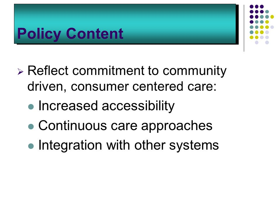 Policy Content Increased accessibility Continuous care approaches
