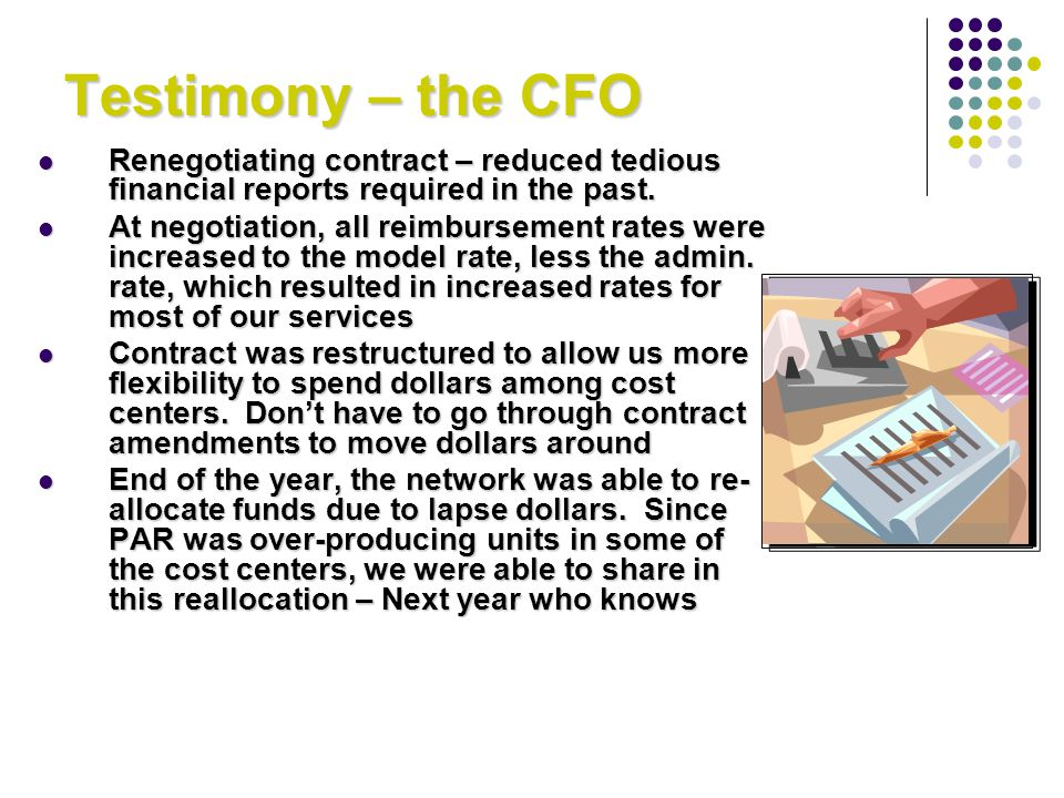 Testimony – the CFO Renegotiating contract – reduced tedious financial reports required in the past.