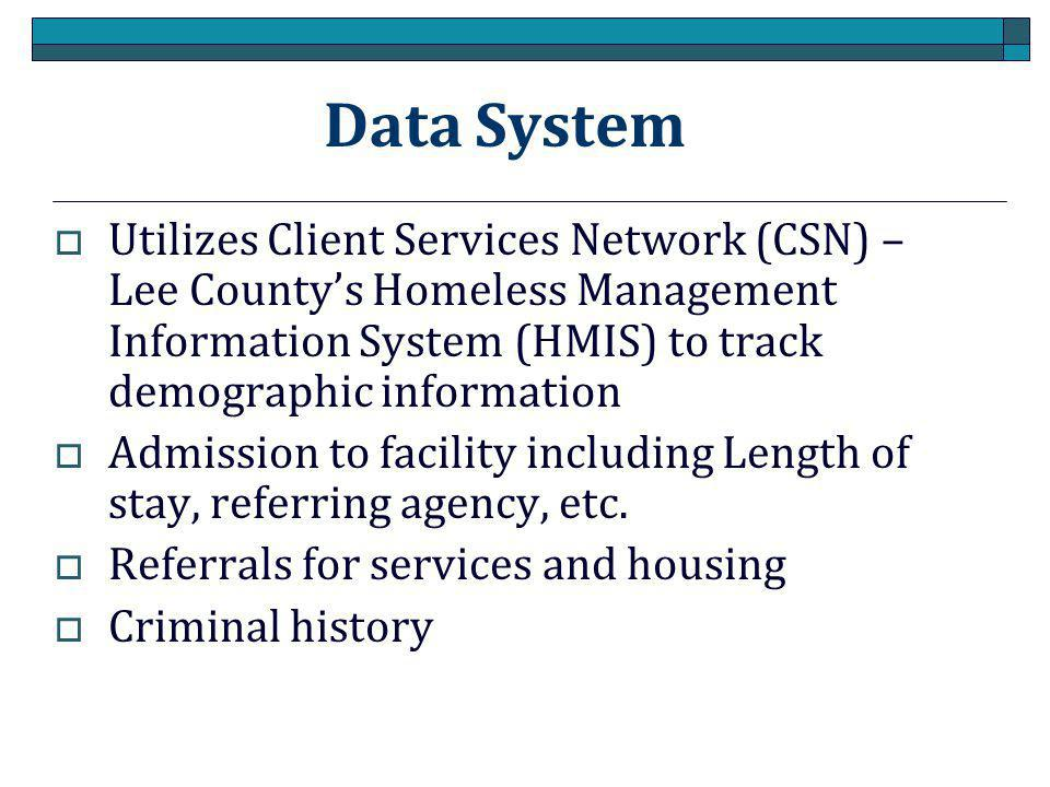 Data System Utilizes Client Services Network (CSN) – Lee County's Homeless Management Information System (HMIS) to track demographic information.